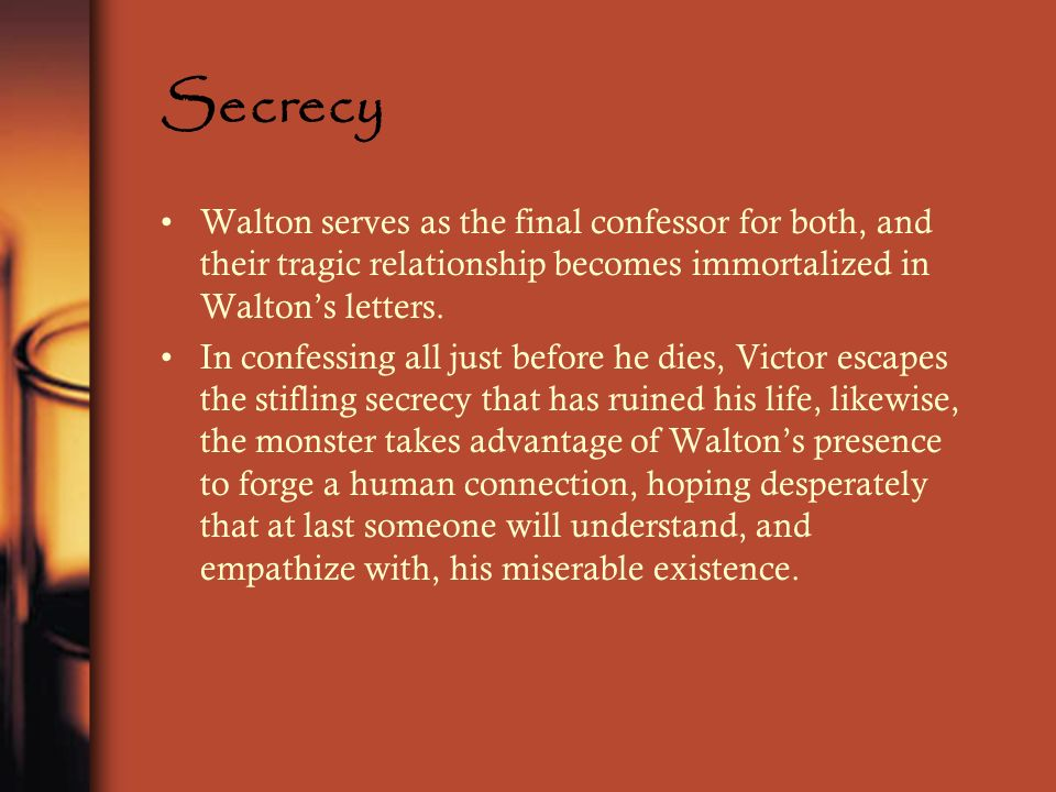 Secrecy Walton serves as the final confessor for both, and their tragic relationship becomes immortalized in Walton's letters.