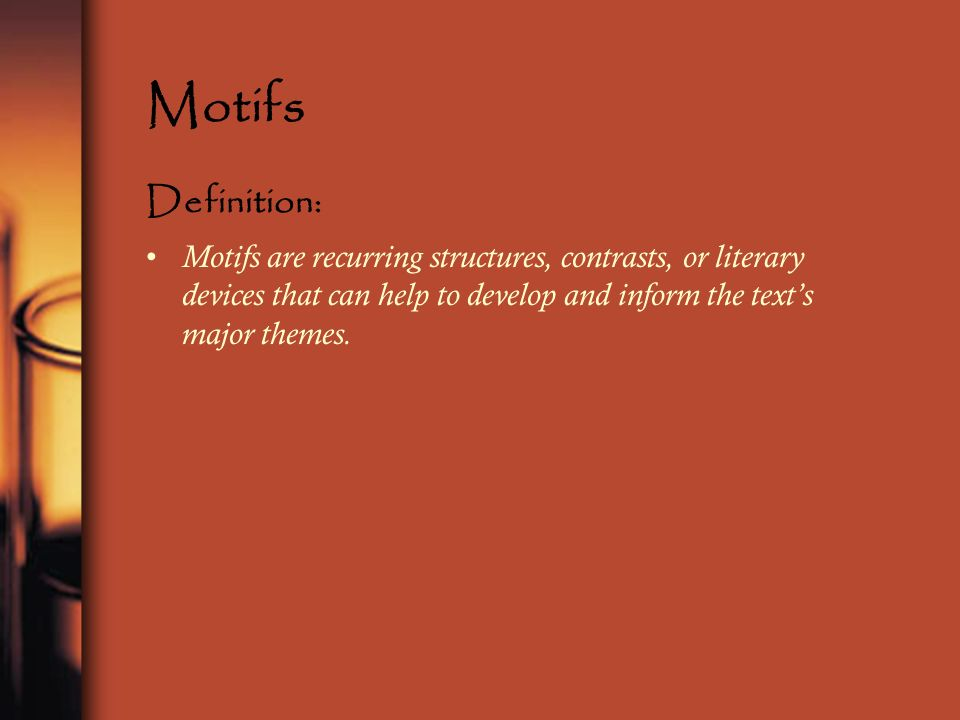 Motifs Definition: Motifs are recurring structures, contrasts, or literary devices that can help to develop and inform the text's major themes.