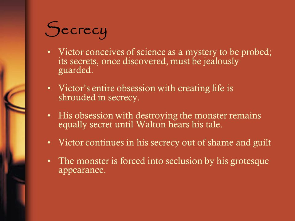 Secrecy Victor conceives of science as a mystery to be probed; its secrets, once discovered, must be jealously guarded.