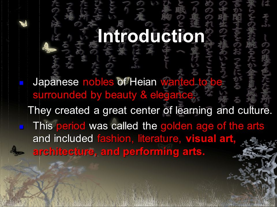 IntroductionJapanese nobles of Heian wanted to be surrounded by beauty & elegance. They created a great center of learning and culture.