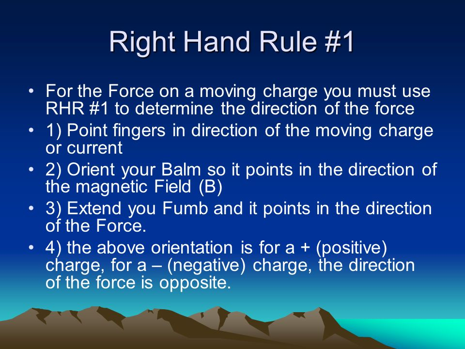 Right Hand Rule #1 For the Force on a moving charge you must use RHR #1 to determine the direction of the force.