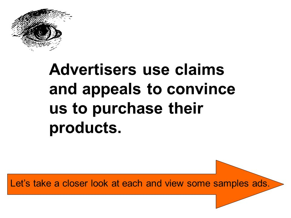 Advertisers use claims and appeals to convince us to purchase their products.