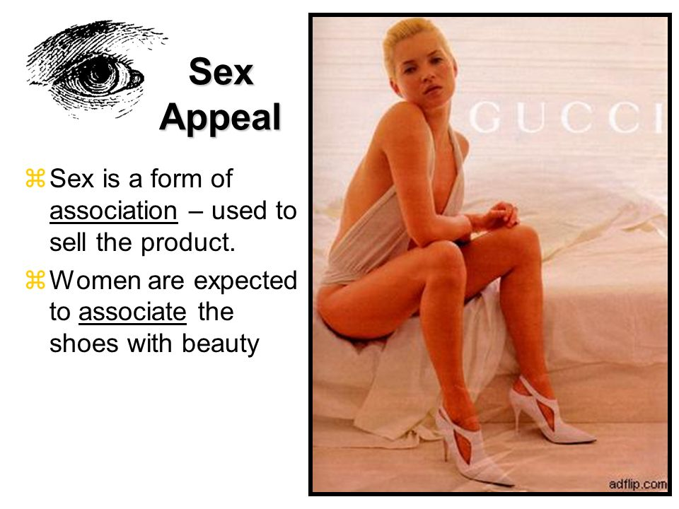 Sex Appeal Sex is a form of association – used to sell the product.