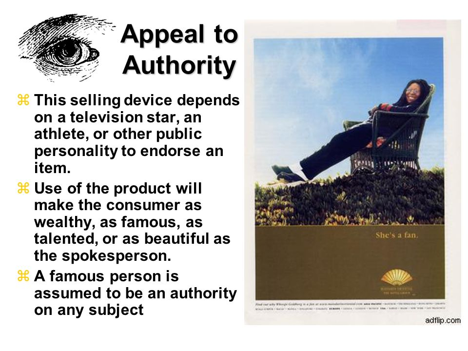 Appeal to Authority This selling device depends on a television star, an athlete, or other public personality to endorse an item.
