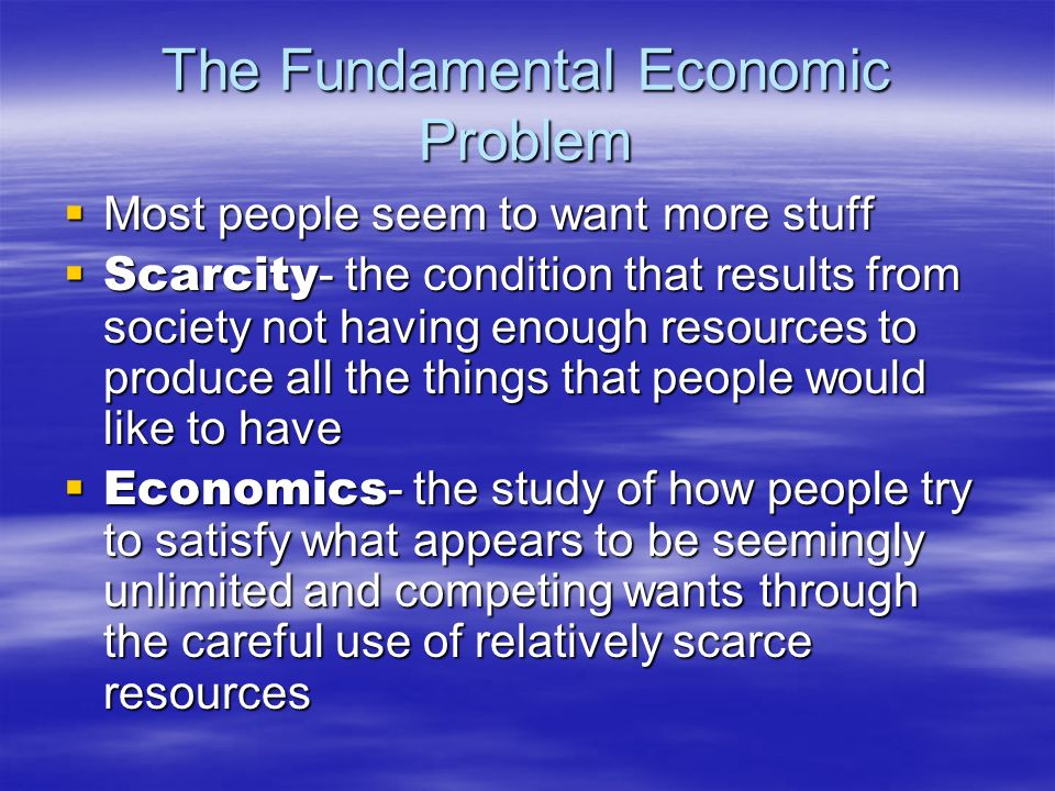 The Fundamental Economic Problem