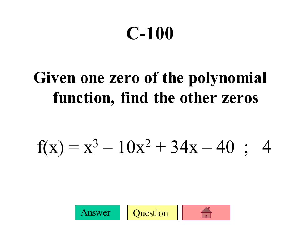 Given one zero of the polynomial function, find the other zeros