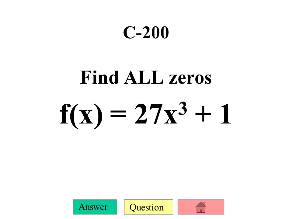 C-200 Find ALL zeros f(x) = 27x3 + 1