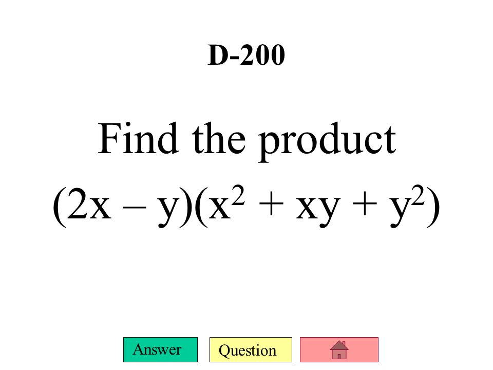 D-200 Find the product (2x – y)(x2 + xy + y2)