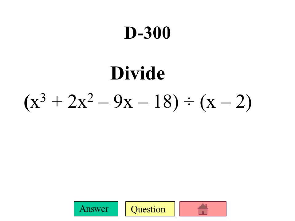 D-300 Divide (x3 + 2x2 – 9x – 18) ÷ (x – 2)