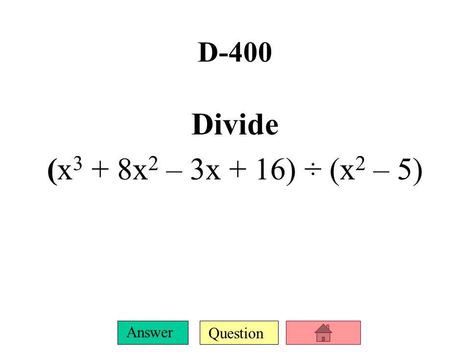 D-400 Divide (x3 + 8x2 – 3x + 16) ÷ (x2 – 5)