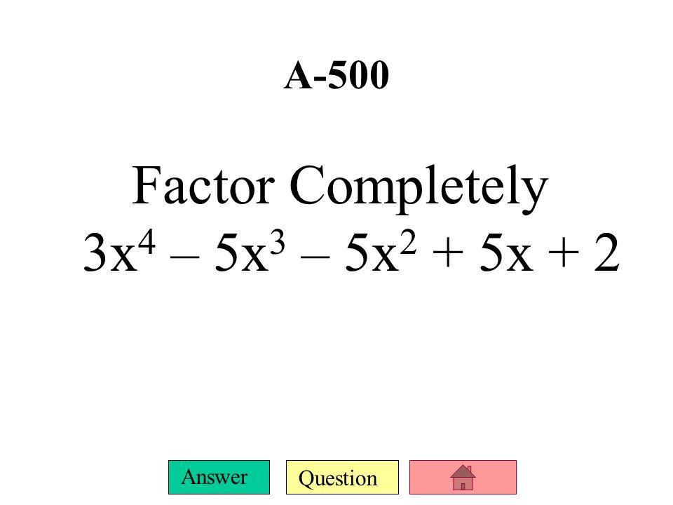 Factor Completely 3x4 – 5x3 – 5x2 + 5x + 2