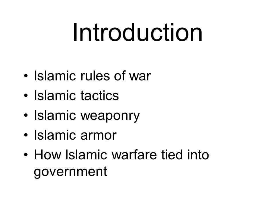 Introduction Islamic rules of war Islamic tactics Islamic weaponry