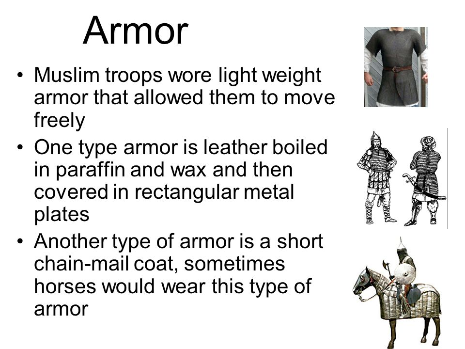 Armor Muslim troops wore light weight armor that allowed them to move freely.
