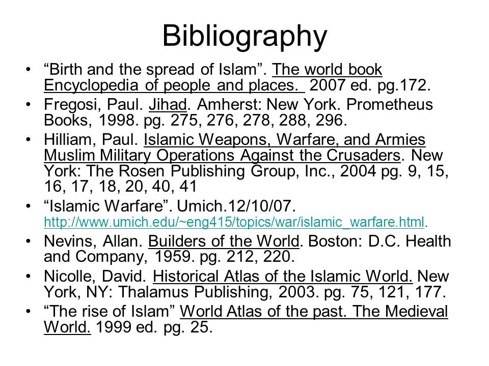 Bibliography Birth and the spread of Islam . The world book Encyclopedia of people and places. 2007 ed. pg.172.