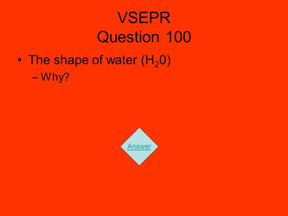 VSEPR Question 100 The shape of water (H20) Why Answer