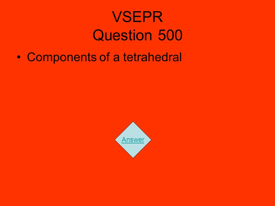 VSEPR Question 500 Components of a tetrahedral Answer