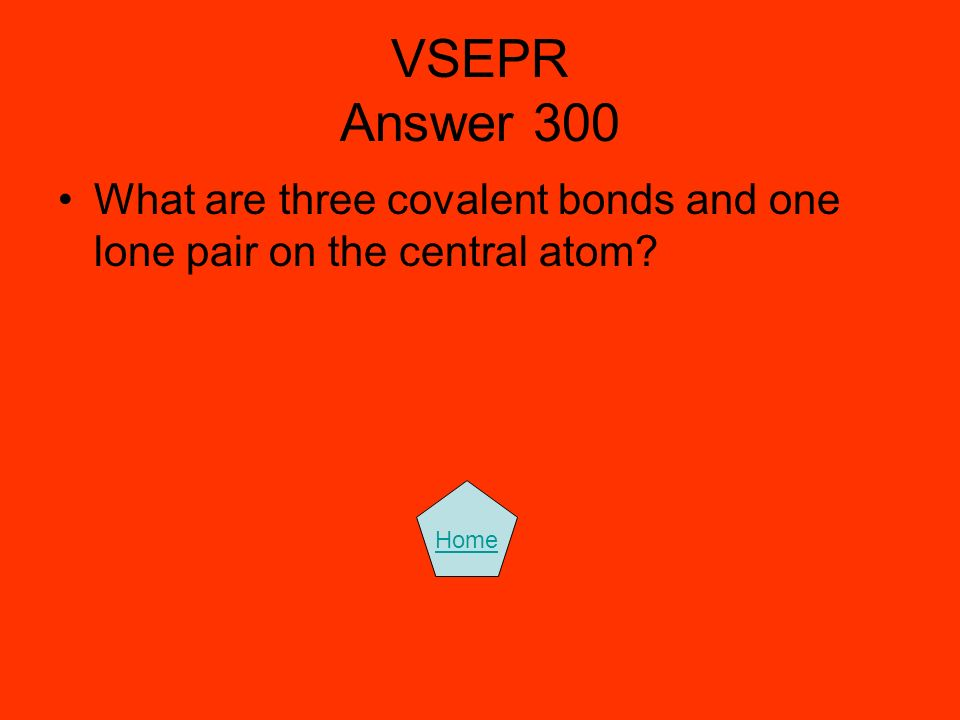 VSEPR Answer 300 What are three covalent bonds and one lone pair on the central atom Home