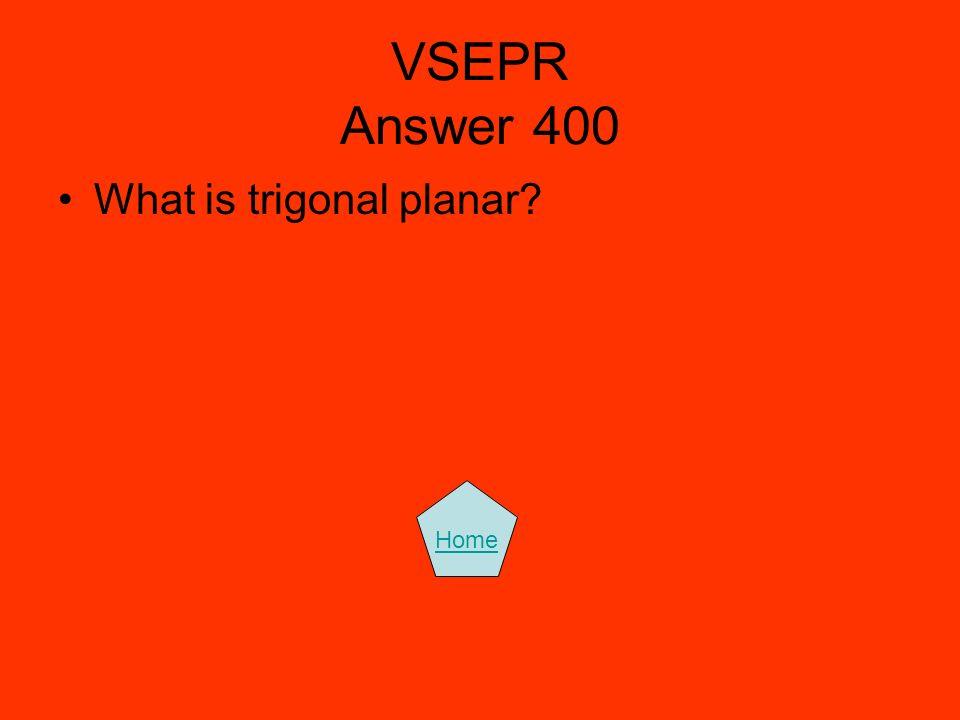 VSEPR Answer 400 What is trigonal planar Home