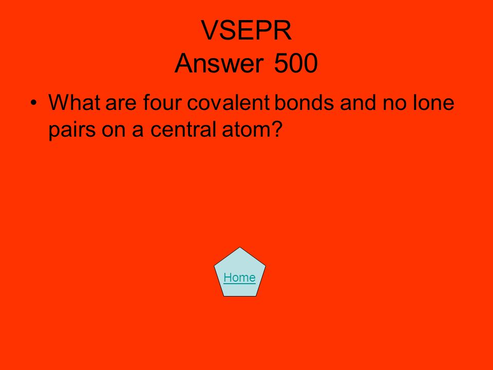 VSEPR Answer 500 What are four covalent bonds and no lone pairs on a central atom Home