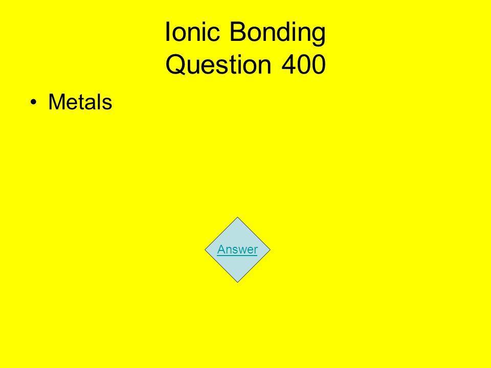 Ionic Bonding Question 400