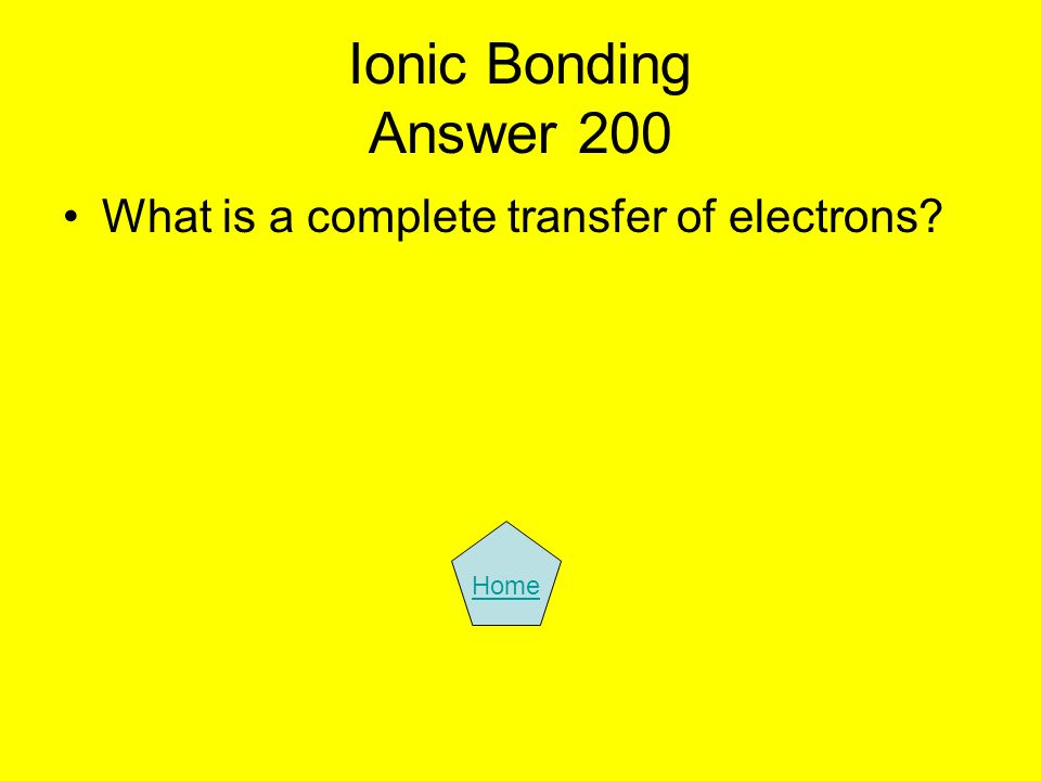 Ionic Bonding Answer 200 What is a complete transfer of electrons