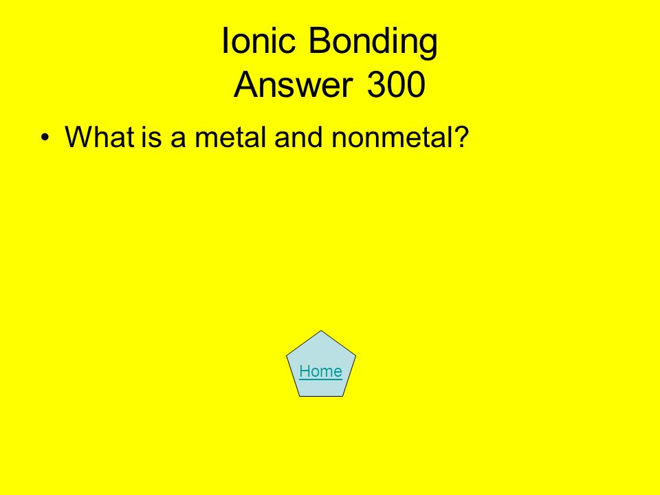 Ionic Bonding Answer 300 What is a metal and nonmetal Home
