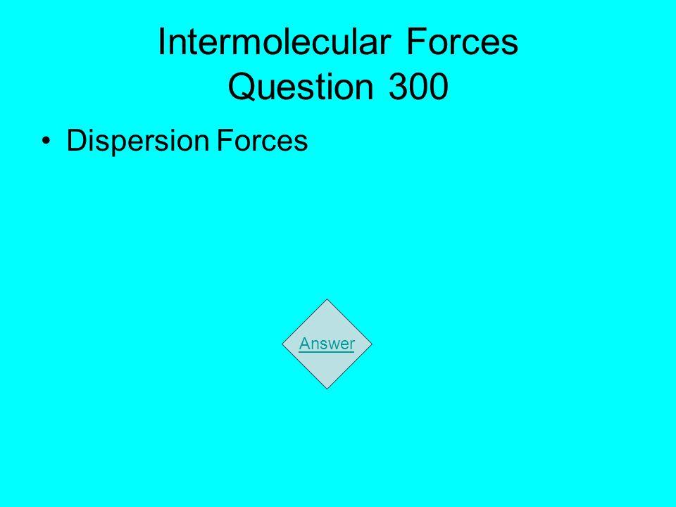 Intermolecular Forces Question 300