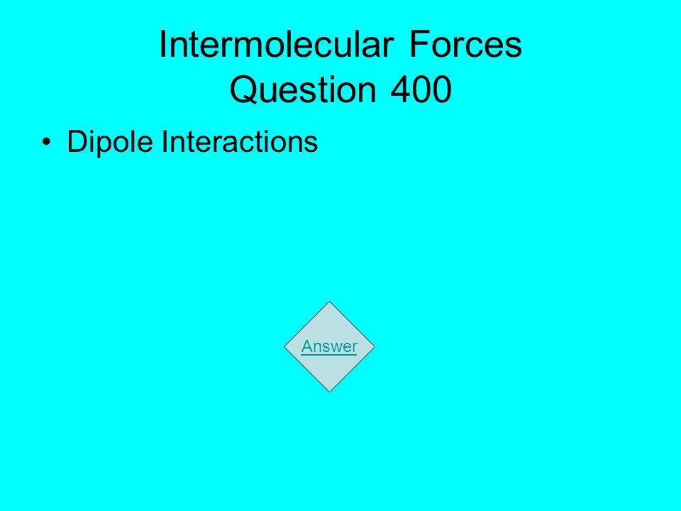 Intermolecular Forces Question 400