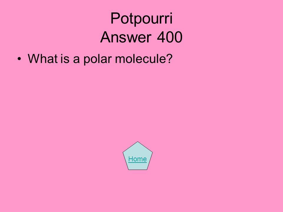 Potpourri Answer 400 What is a polar molecule Home