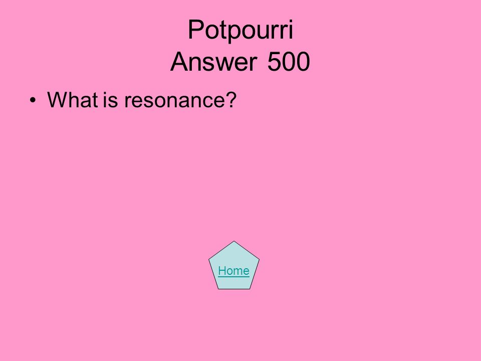 Potpourri Answer 500 What is resonance Home