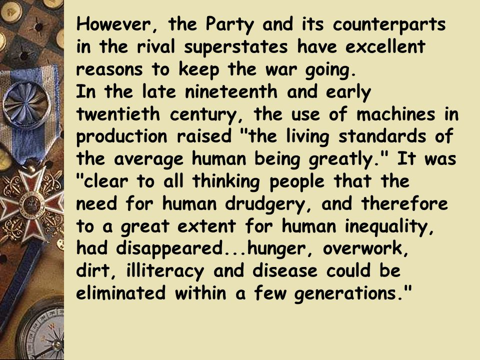 However, the Party and its counterparts in the rival superstates have excellent reasons to keep the war going.