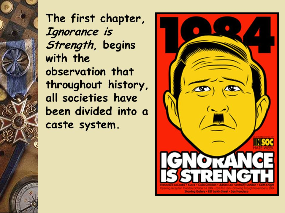 The first chapter, Ignorance is Strength, begins with the observation that throughout history, all societies have been divided into a caste system.