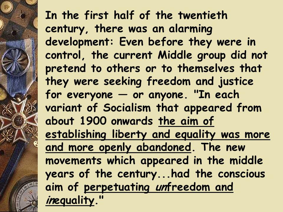 In the first half of the twentieth century, there was an alarming development: Even before they were in control, the current Middle group did not pretend to others or to themselves that they were seeking freedom and justice for everyone — or anyone.