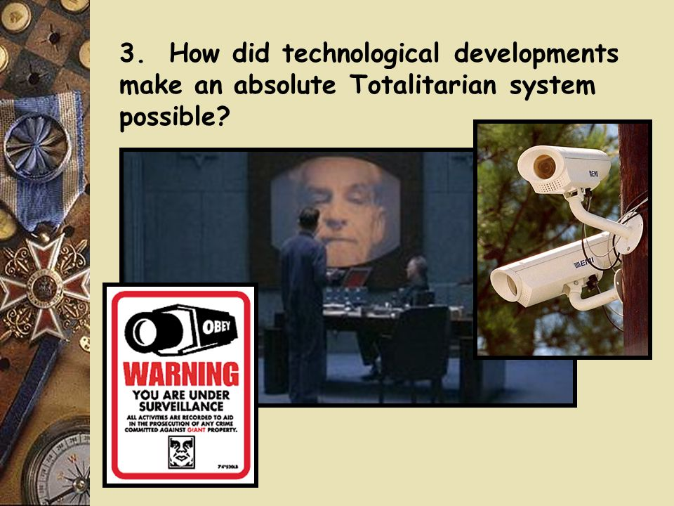 3. How did technological developments make an absolute Totalitarian system possible