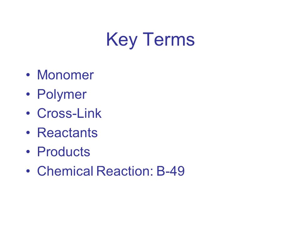 Key Terms Monomer Polymer Cross-Link Reactants Products