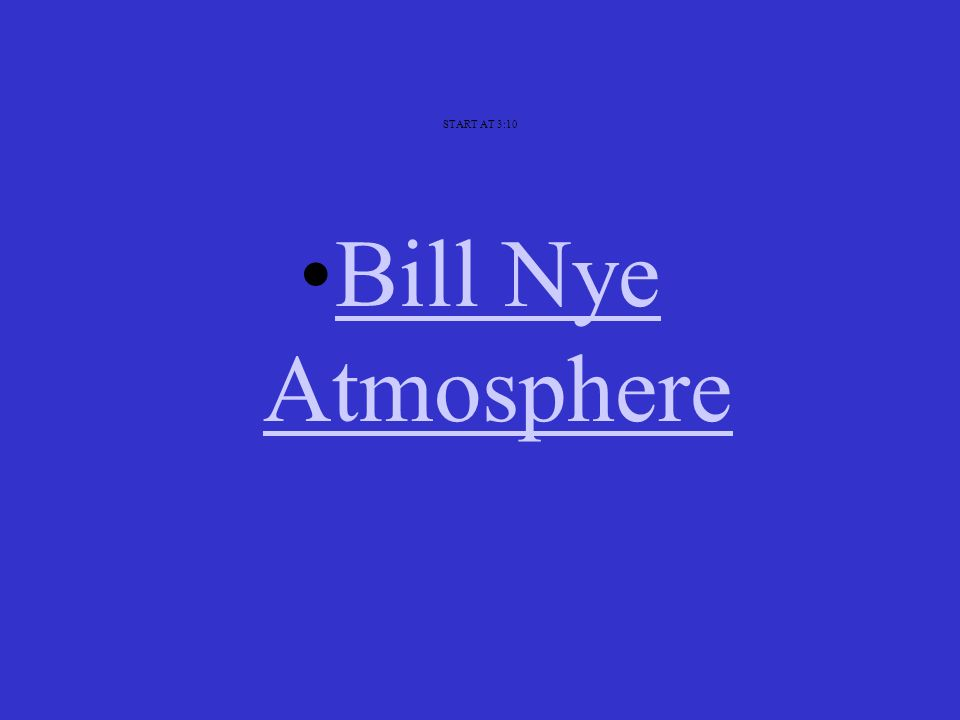 START AT 3:10 Bill Nye Atmosphere