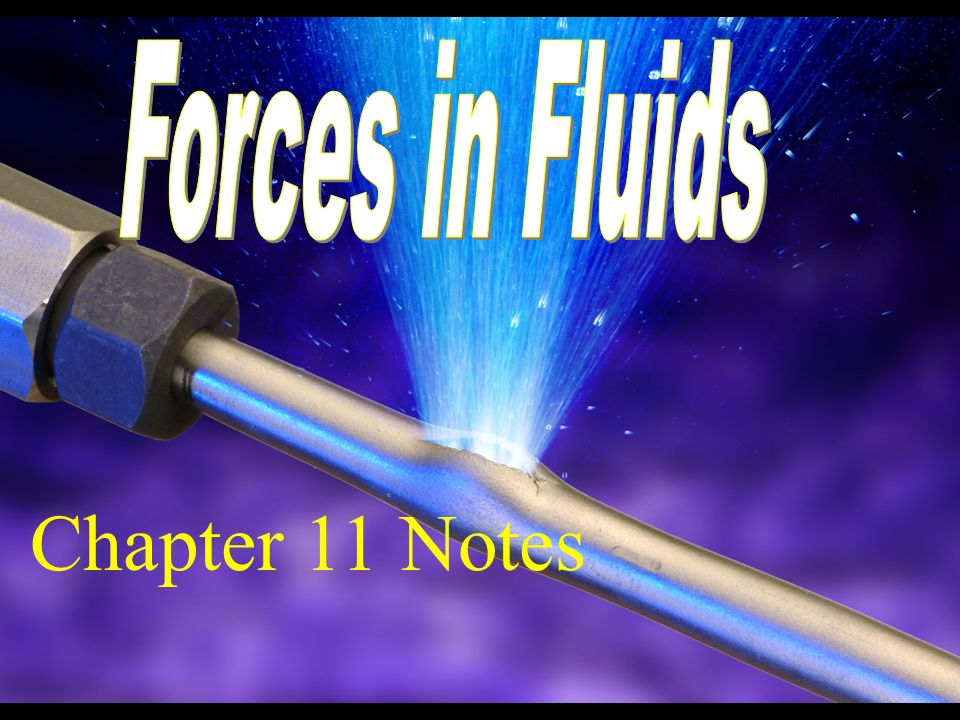 Forces in Fluids Chapter 11 Notes