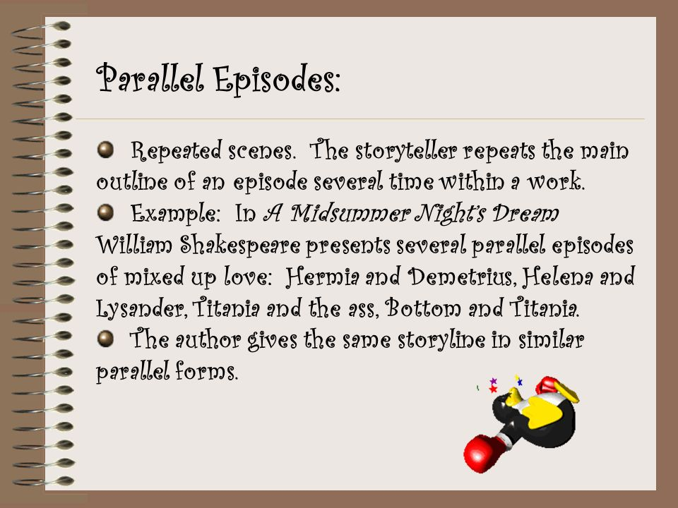 Parallel Episodes: Repeated scenes. The storyteller repeats the main outline of an episode several time within a work.