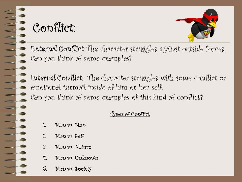 Conflict: External Conflict: The character struggles against outside forces. Can you think of some examples