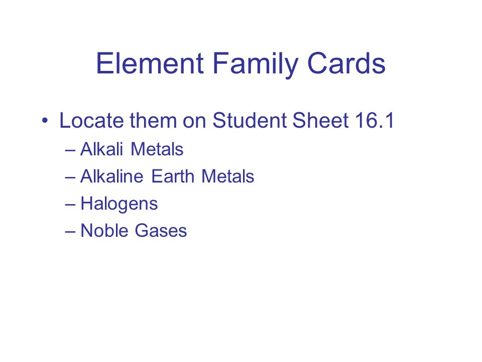 Element Family Cards Locate them on Student Sheet 16.1 Alkali Metals