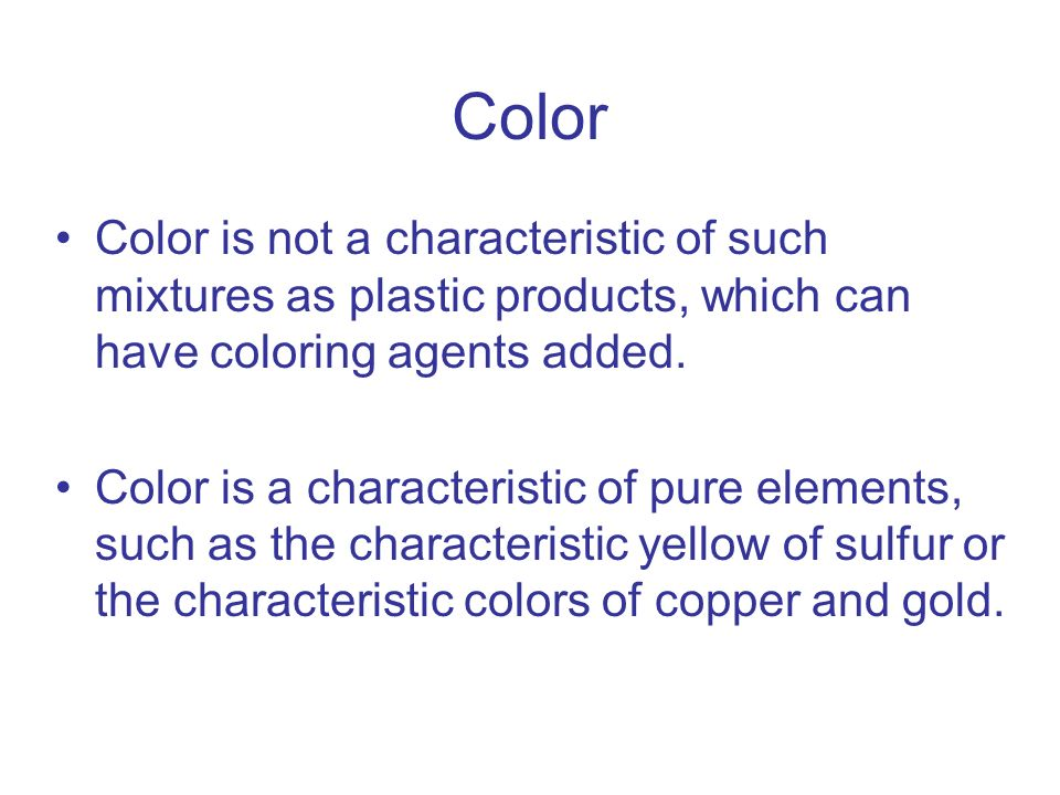 Color Color is not a characteristic of such mixtures as plastic products, which can have coloring agents added.