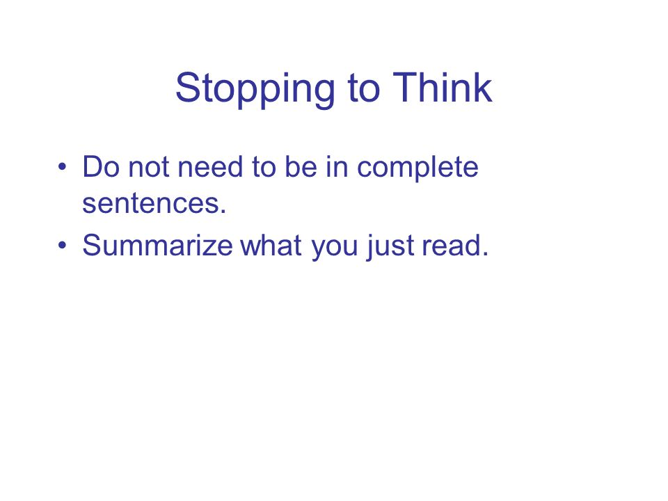 Stopping to Think Do not need to be in complete sentences.