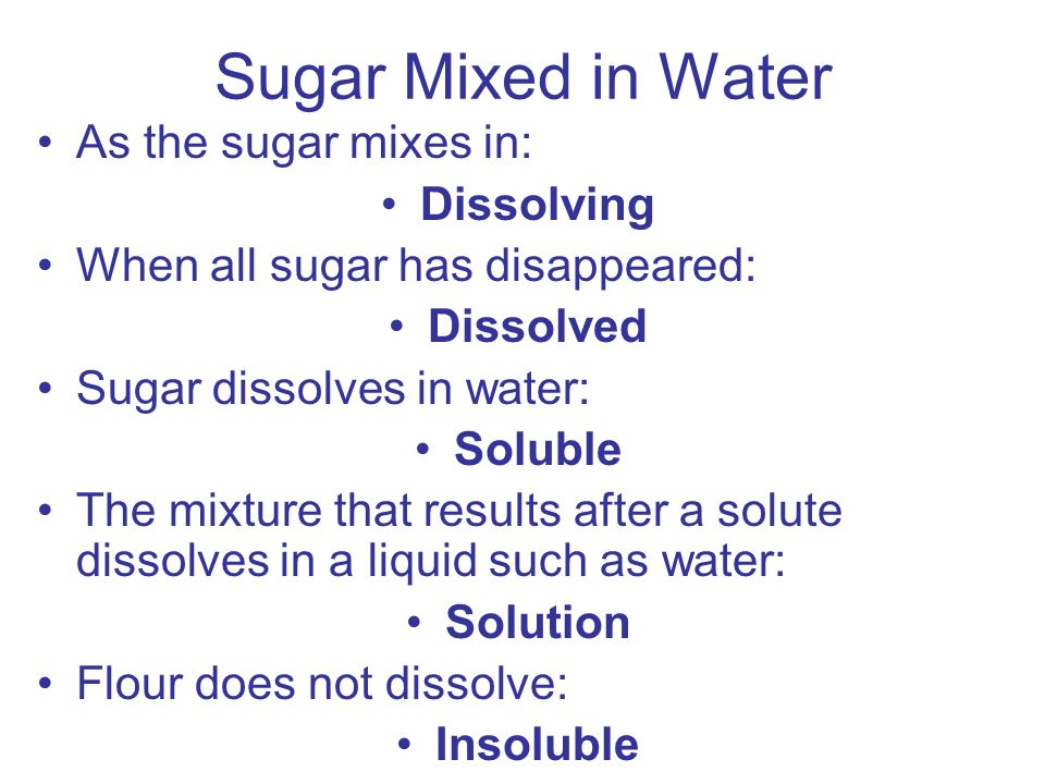 Sugar Mixed in Water As the sugar mixes in: Dissolving
