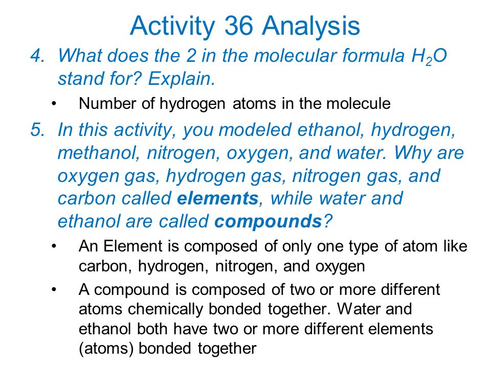 Activity 36 Analysis What does the 2 in the molecular formula H2O stand for Explain. Number of hydrogen atoms in the molecule.