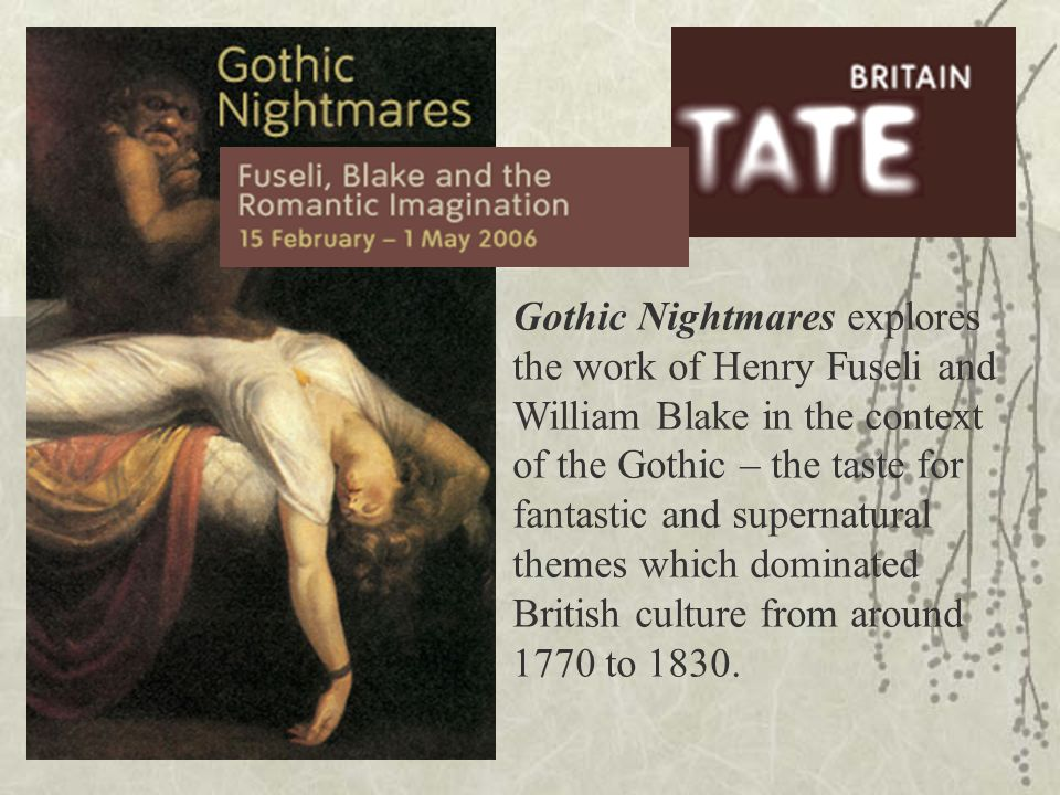 Gothic Nightmares explores the work of Henry Fuseli and William Blake in the context of the Gothic – the taste for fantastic and supernatural themes which dominated British culture from around 1770 to 1830.