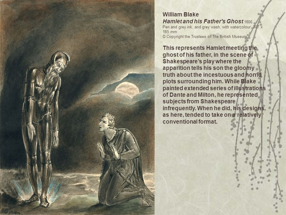 William Blake Hamlet and his Father s Ghost 1806 Pen and grey ink, and grey wash, with watercolour 307 x 185 mm © Copyright the Trustees of The British Museum