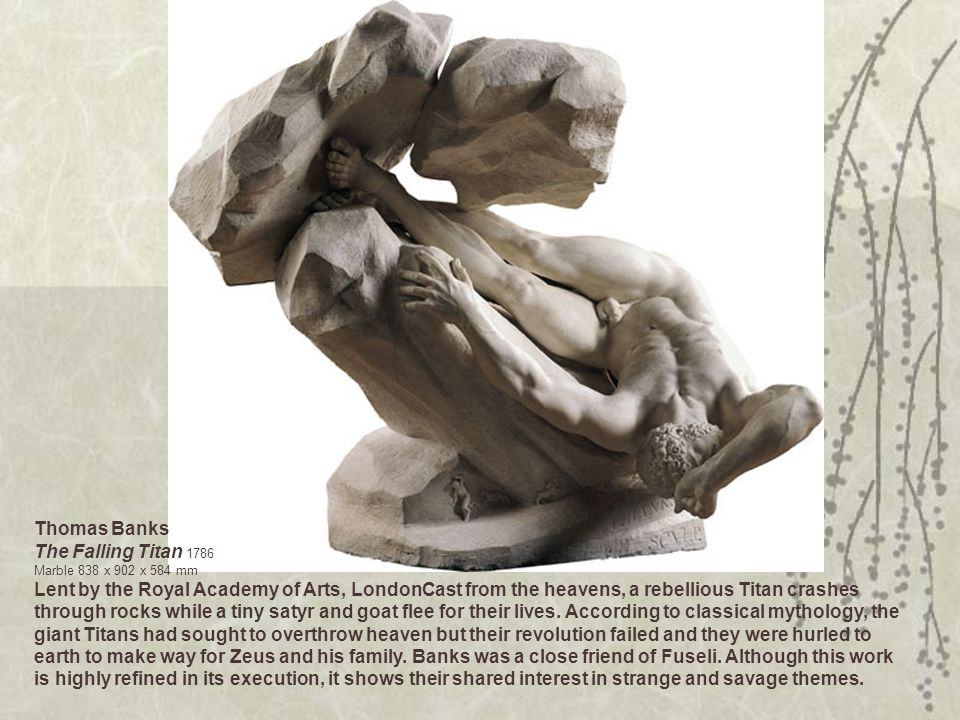 Thomas Banks The Falling Titan 1786 Marble 838 x 902 x 584 mm Lent by the Royal Academy of Arts, LondonCast from the heavens, a rebellious Titan crashes through rocks while a tiny satyr and goat flee for their lives.