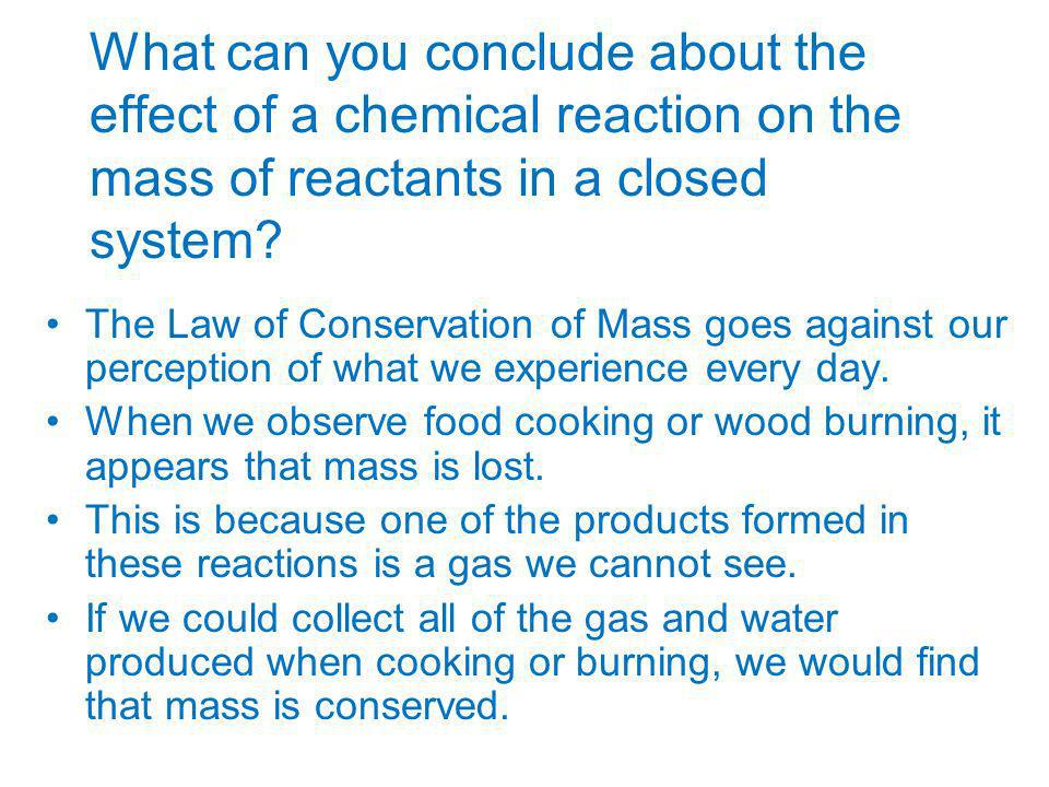 What can you conclude about the effect of a chemical reaction on the mass of reactants in a closed system