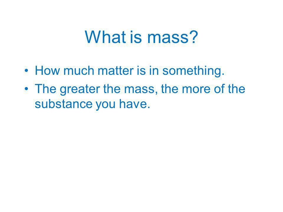 What is mass How much matter is in something.