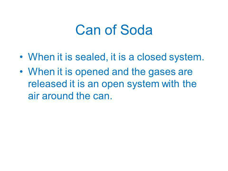 Can of Soda When it is sealed, it is a closed system.